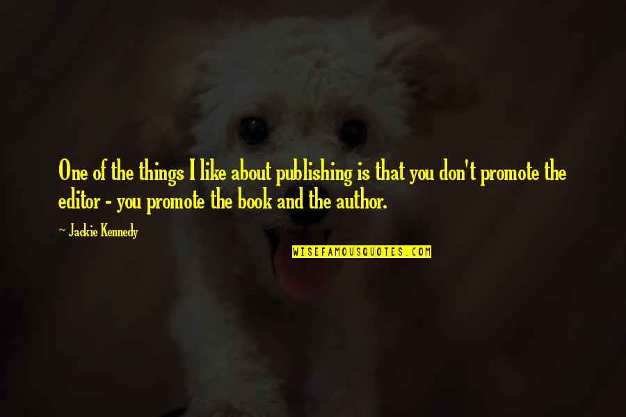 Book Publishing Quotes By Jackie Kennedy: One of the things I like about publishing