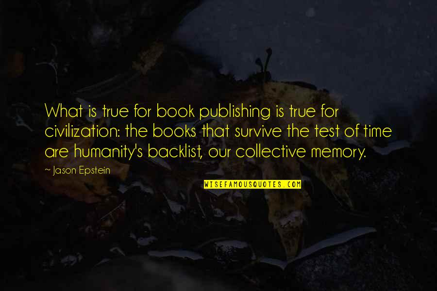 Book Publishing Quotes By Jason Epstein: What is true for book publishing is true