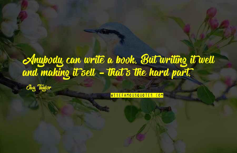 Book Publishing Quotes By Jay Taylor: Anybody can write a book. But writing it