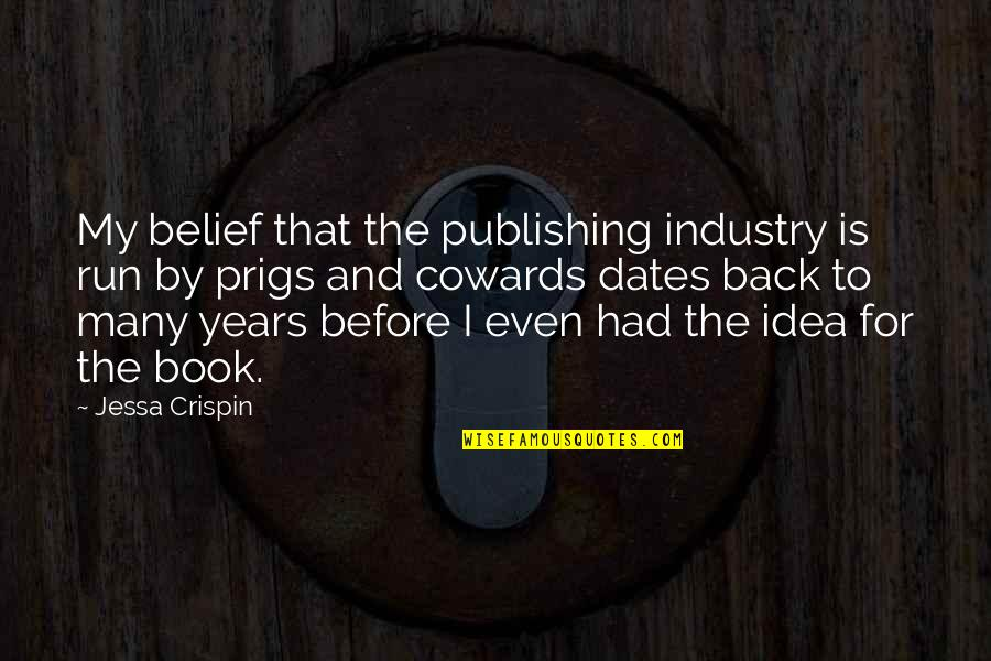 Book Publishing Quotes By Jessa Crispin: My belief that the publishing industry is run