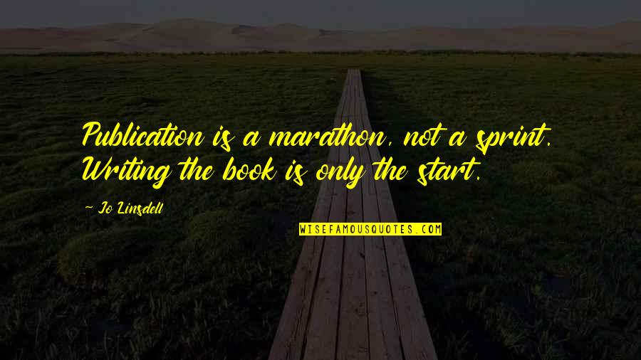 Book Publishing Quotes By Jo Linsdell: Publication is a marathon, not a sprint. Writing