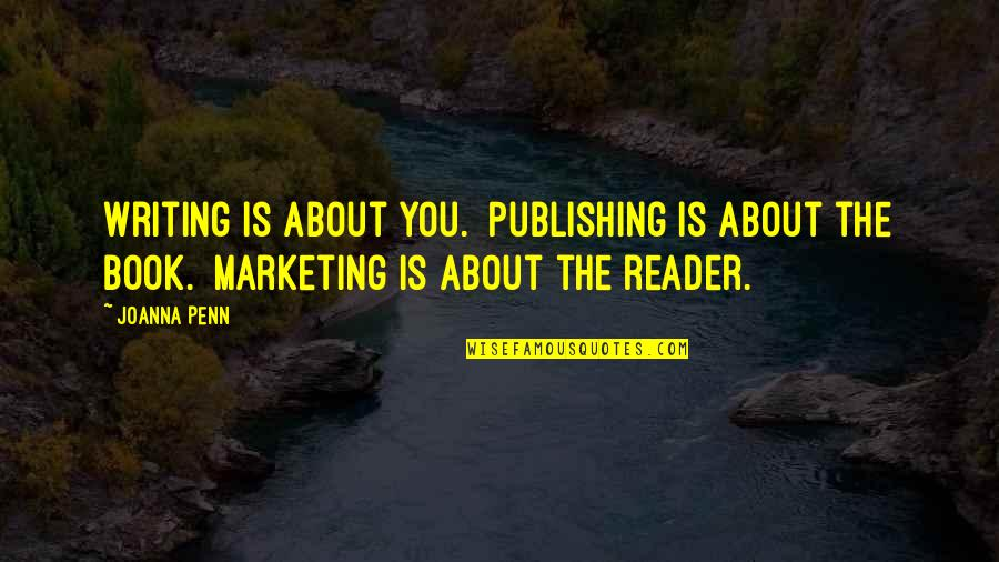 Book Publishing Quotes By Joanna Penn: Writing is about you. Publishing is about the
