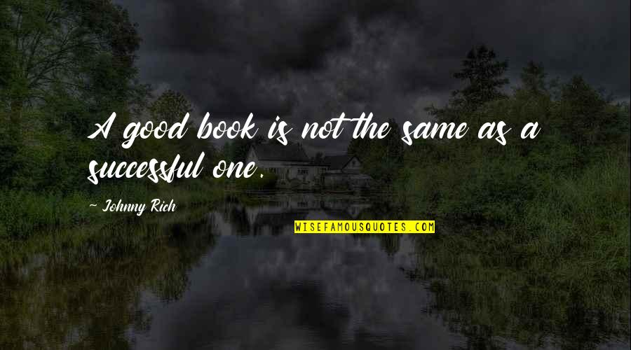 Book Publishing Quotes By Johnny Rich: A good book is not the same as