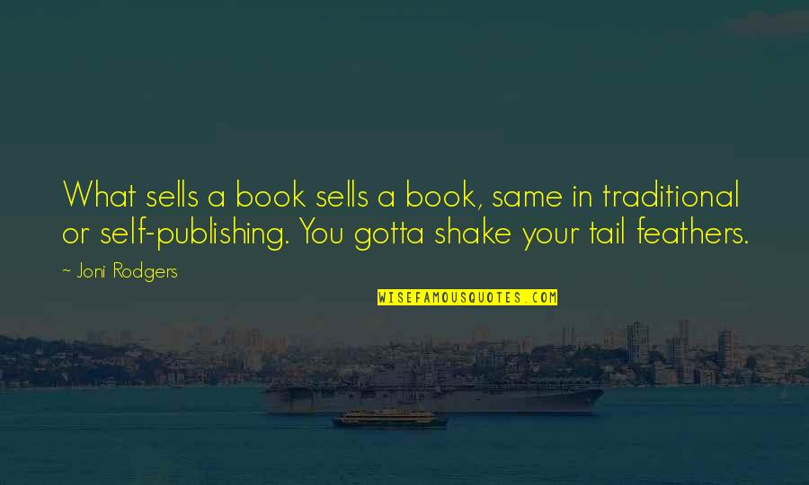Book Publishing Quotes By Joni Rodgers: What sells a book sells a book, same