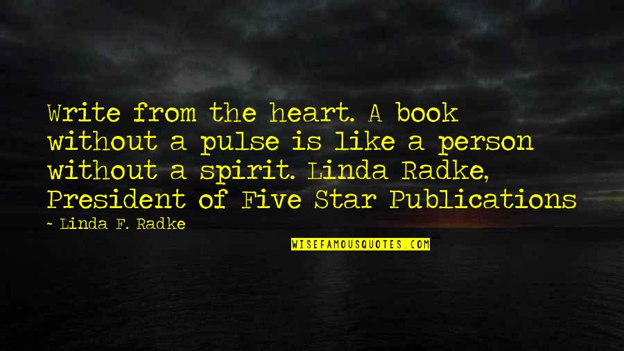 Book Publishing Quotes By Linda F. Radke: Write from the heart. A book without a
