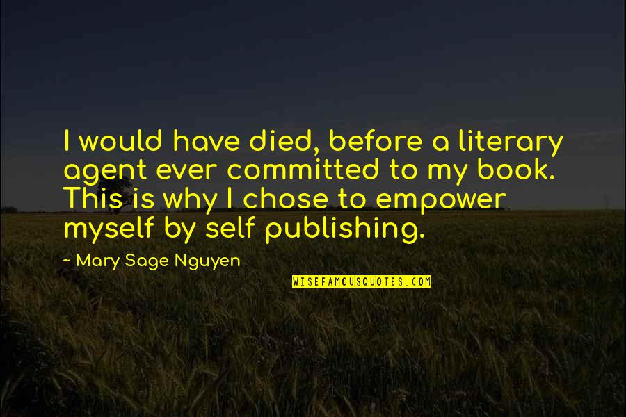 Book Publishing Quotes By Mary Sage Nguyen: I would have died, before a literary agent