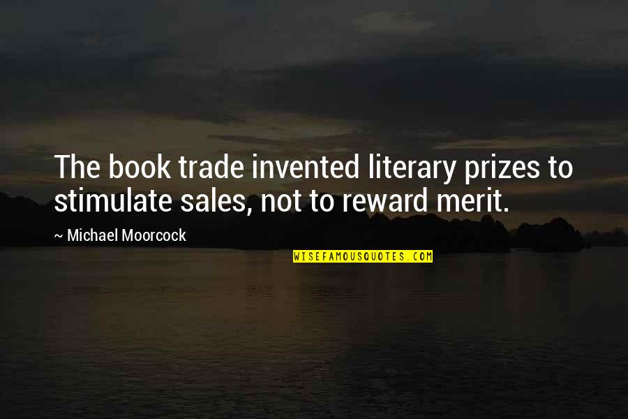 Book Publishing Quotes By Michael Moorcock: The book trade invented literary prizes to stimulate