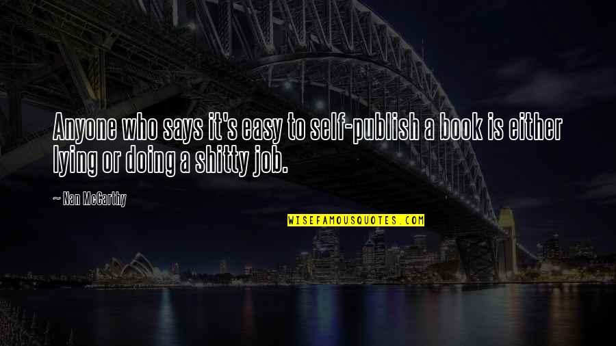 Book Publishing Quotes By Nan McCarthy: Anyone who says it's easy to self-publish a