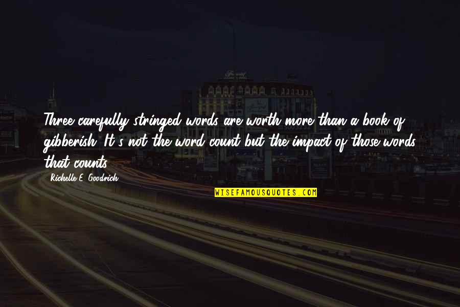 Book Publishing Quotes By Richelle E. Goodrich: Three carefully stringed words are worth more than