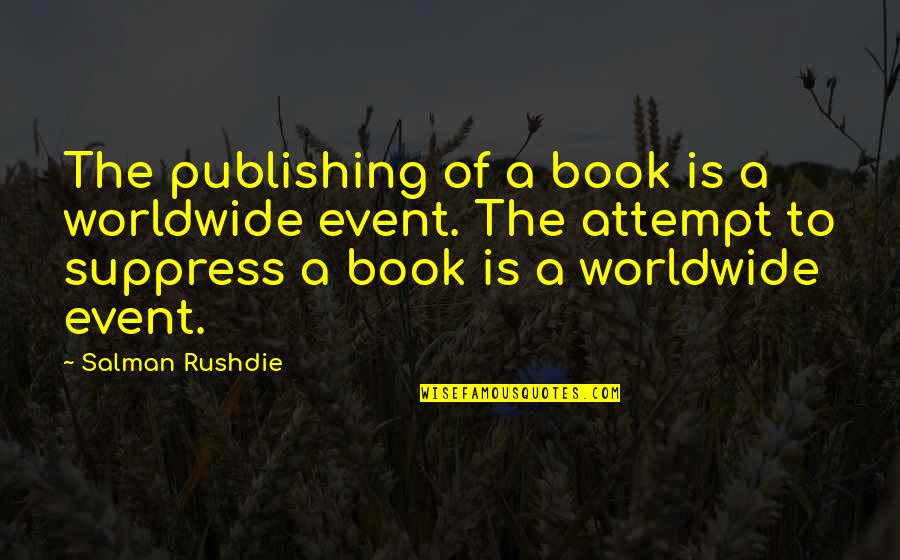 Book Publishing Quotes By Salman Rushdie: The publishing of a book is a worldwide