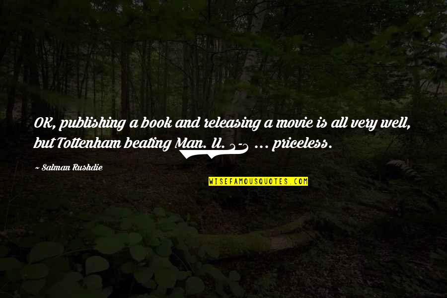 Book Publishing Quotes By Salman Rushdie: OK, publishing a book and releasing a movie