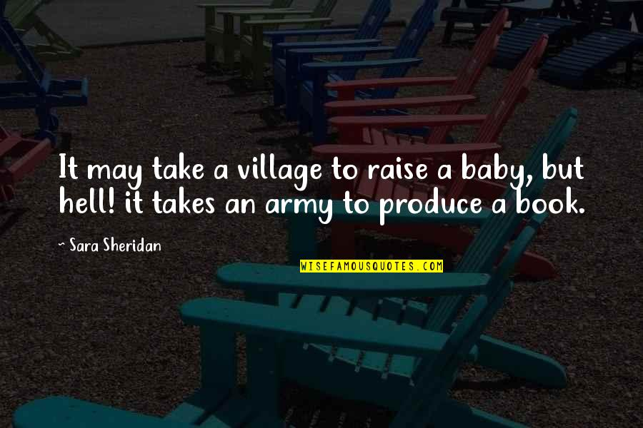Book Publishing Quotes By Sara Sheridan: It may take a village to raise a