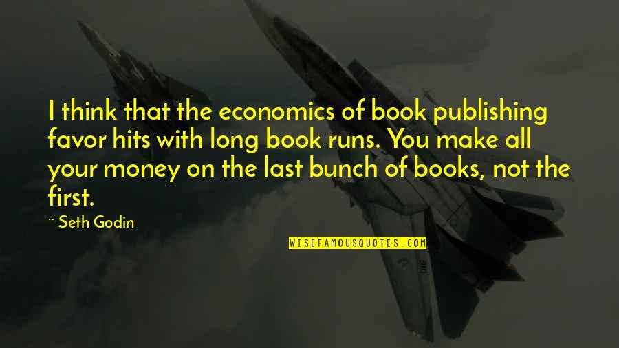 Book Publishing Quotes By Seth Godin: I think that the economics of book publishing