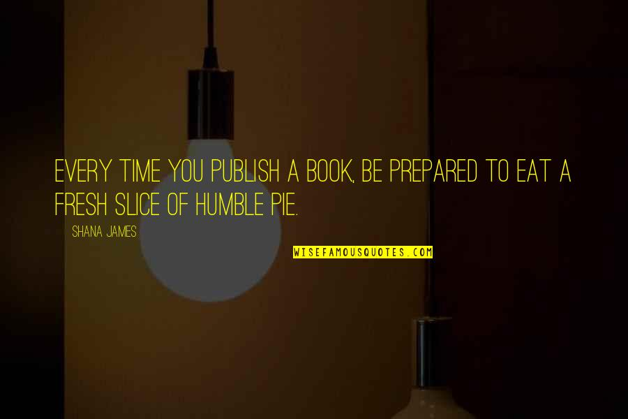 Book Publishing Quotes By Shana James: Every time you publish a book, be prepared