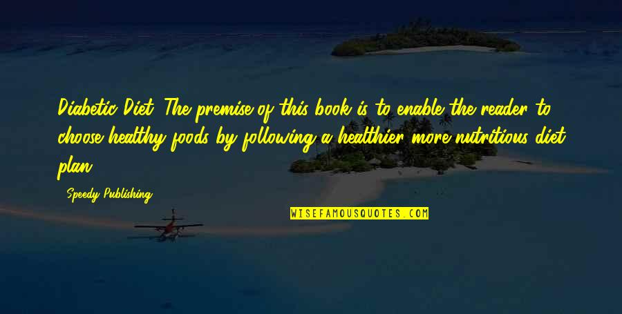 Book Publishing Quotes By Speedy Publishing: Diabetic Diet. The premise of this book is