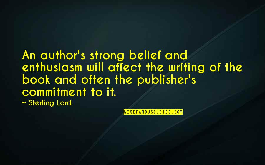 Book Publishing Quotes By Sterling Lord: An author's strong belief and enthusiasm will affect