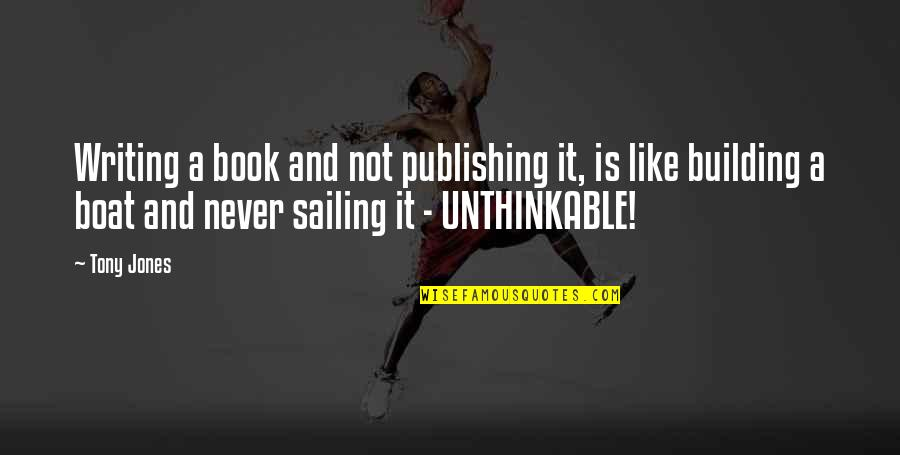 Book Publishing Quotes By Tony Jones: Writing a book and not publishing it, is