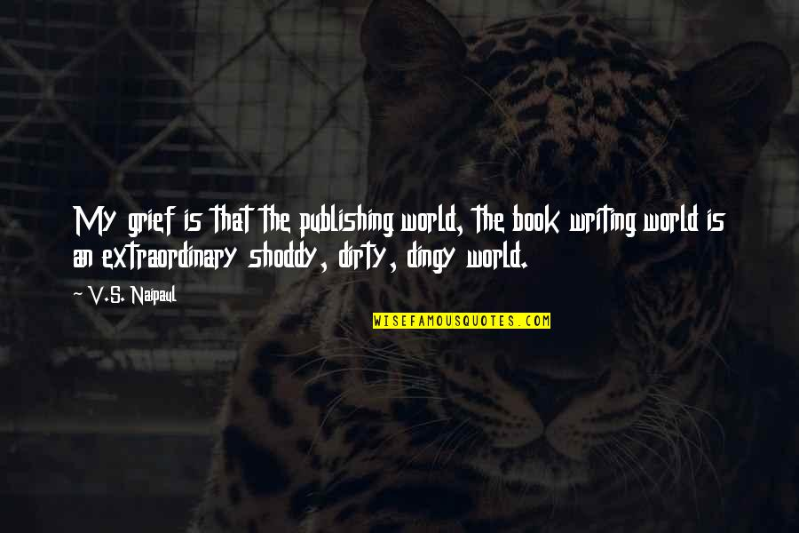 Book Publishing Quotes By V.S. Naipaul: My grief is that the publishing world, the