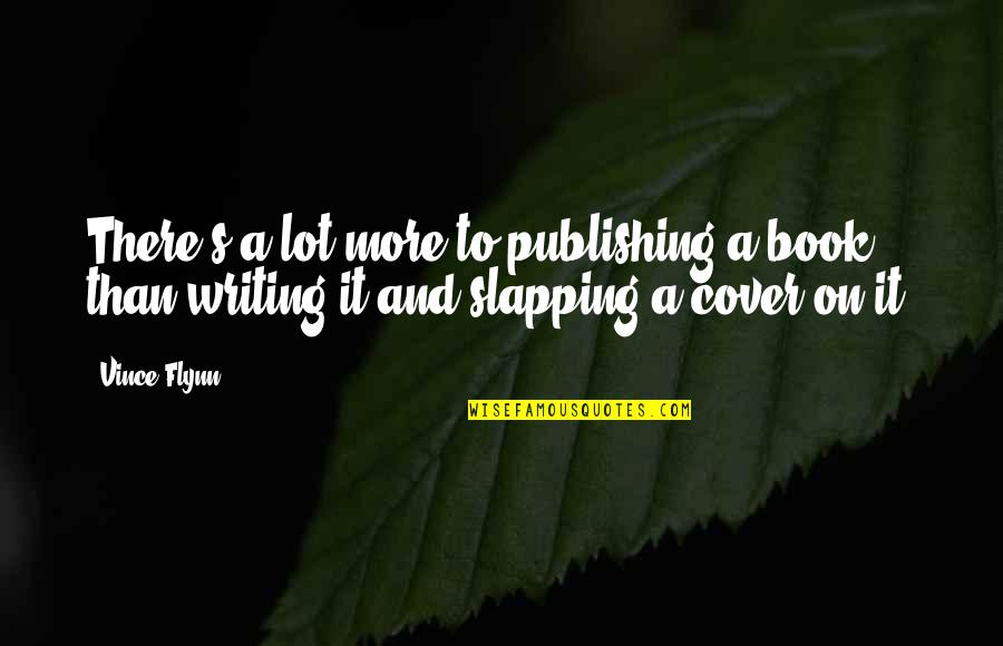 Book Publishing Quotes By Vince Flynn: There's a lot more to publishing a book