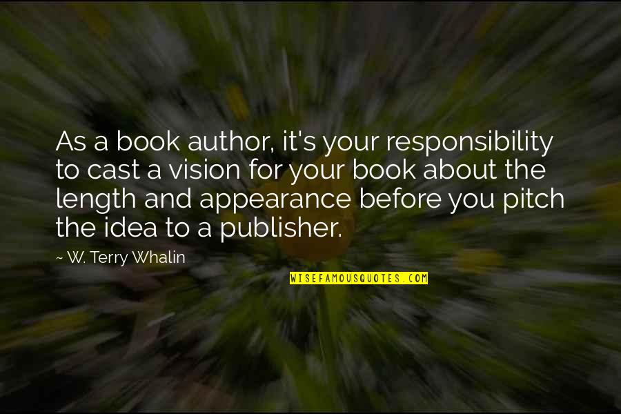 Book Publishing Quotes By W. Terry Whalin: As a book author, it's your responsibility to