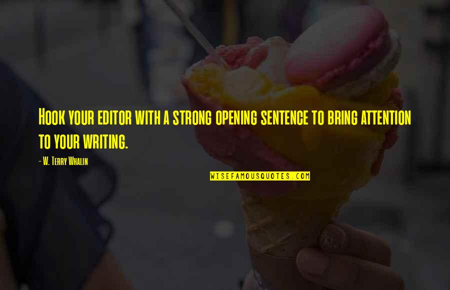 Book Publishing Quotes By W. Terry Whalin: Hook your editor with a strong opening sentence