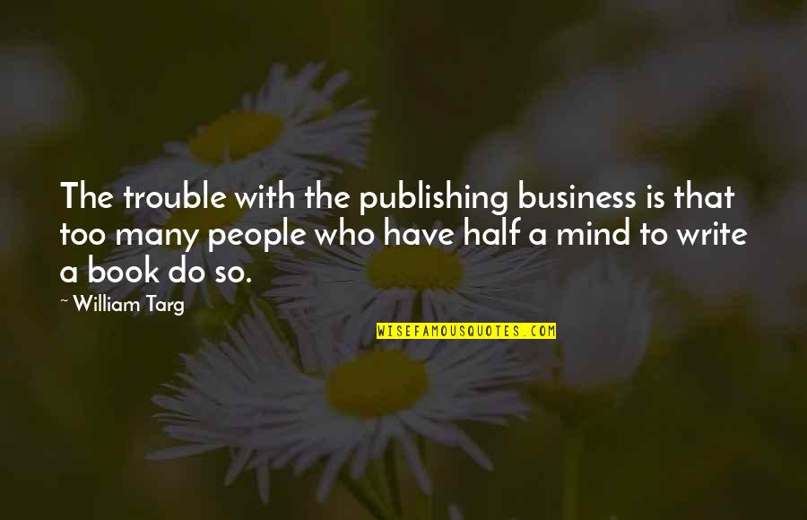 Book Publishing Quotes By William Targ: The trouble with the publishing business is that
