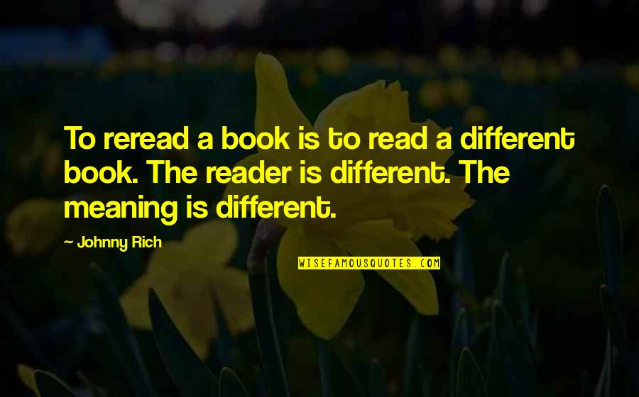Book Reader Quotes By Johnny Rich: To reread a book is to read a