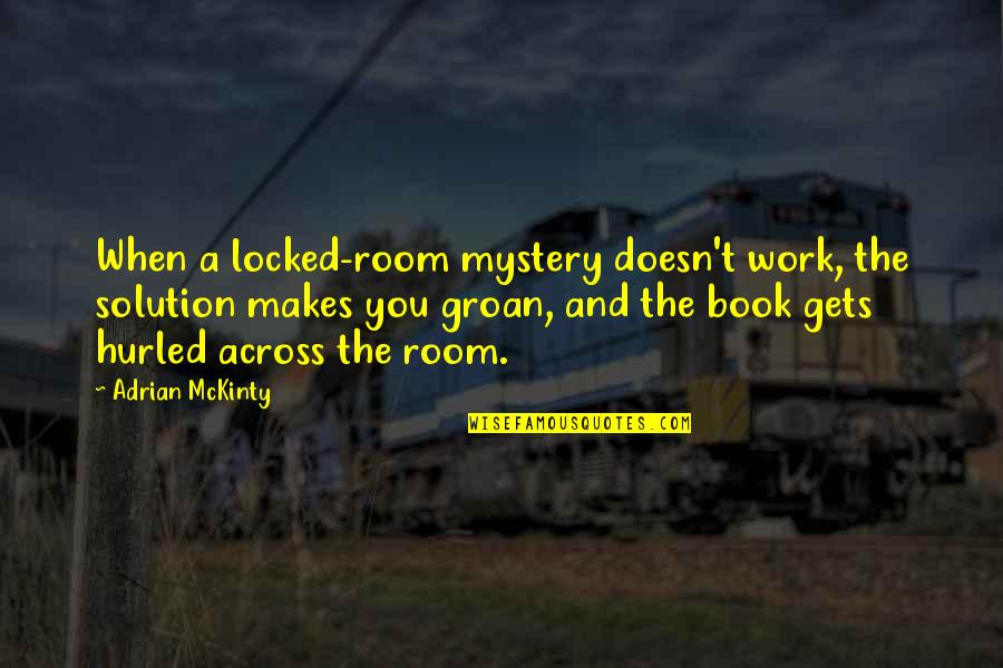 Book Room Quotes By Adrian McKinty: When a locked-room mystery doesn't work, the solution