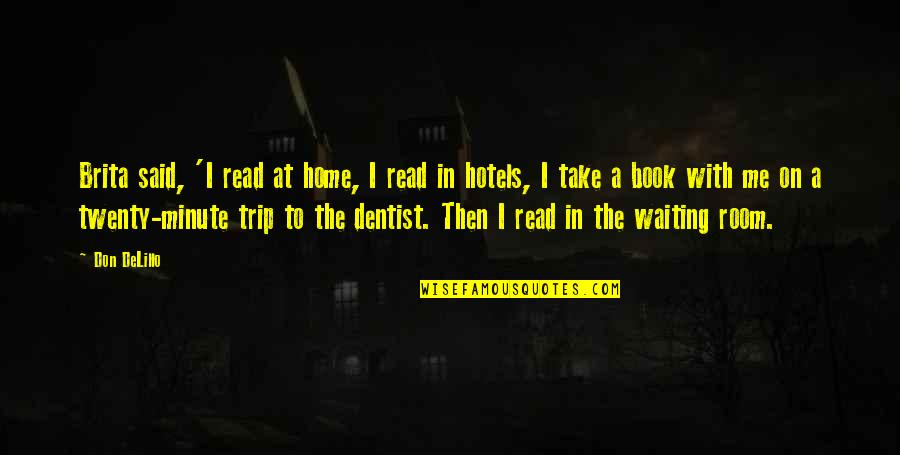 Book Room Quotes By Don DeLillo: Brita said, 'I read at home, I read