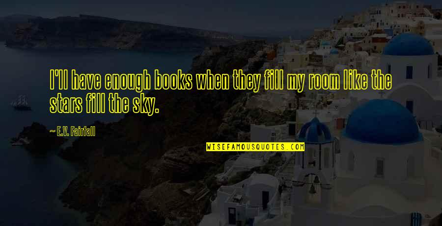 Book Room Quotes By E.V. Fairfall: I'll have enough books when they fill my