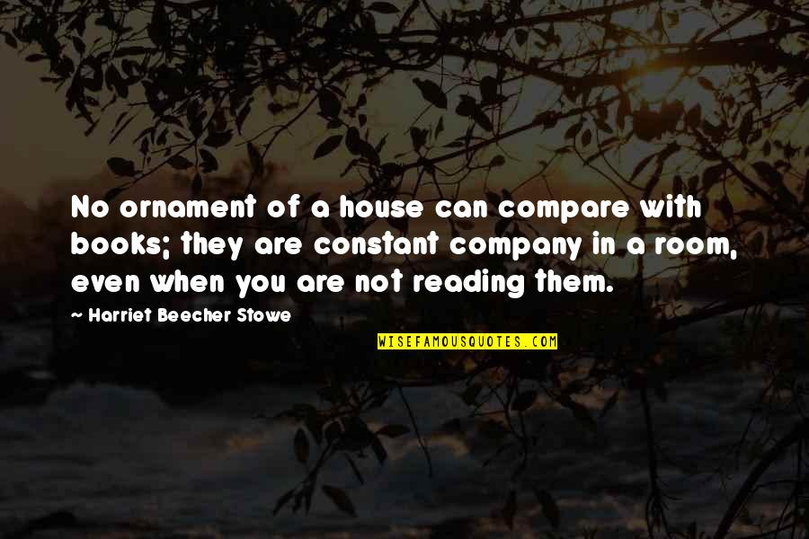 Book Room Quotes By Harriet Beecher Stowe: No ornament of a house can compare with