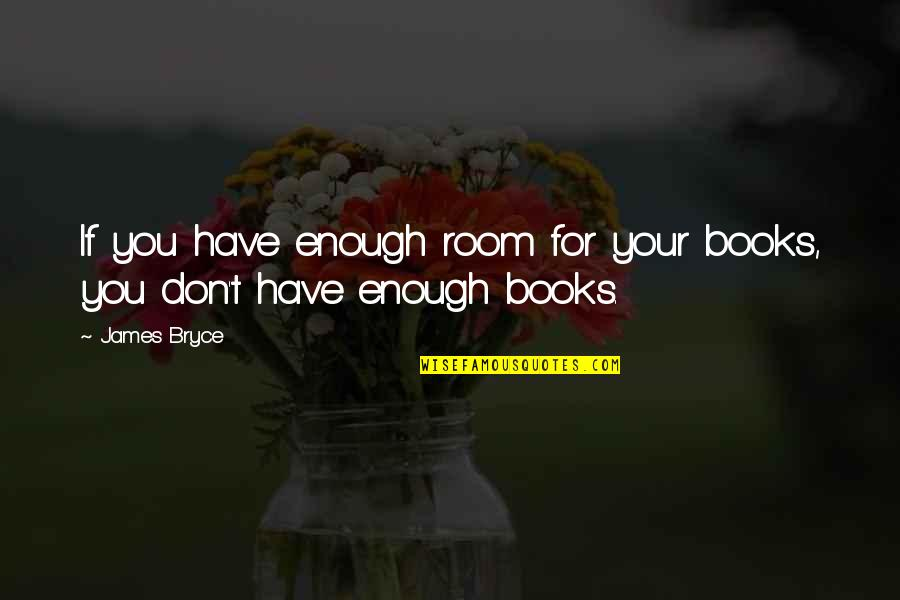 Book Room Quotes By James Bryce: If you have enough room for your books,