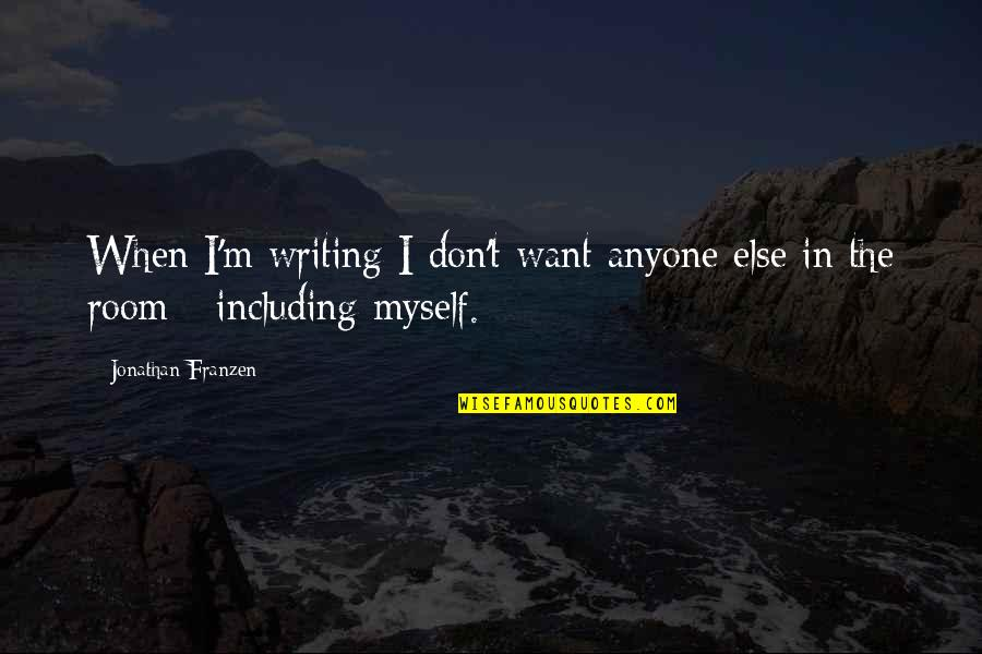 Book Room Quotes By Jonathan Franzen: When I'm writing I don't want anyone else