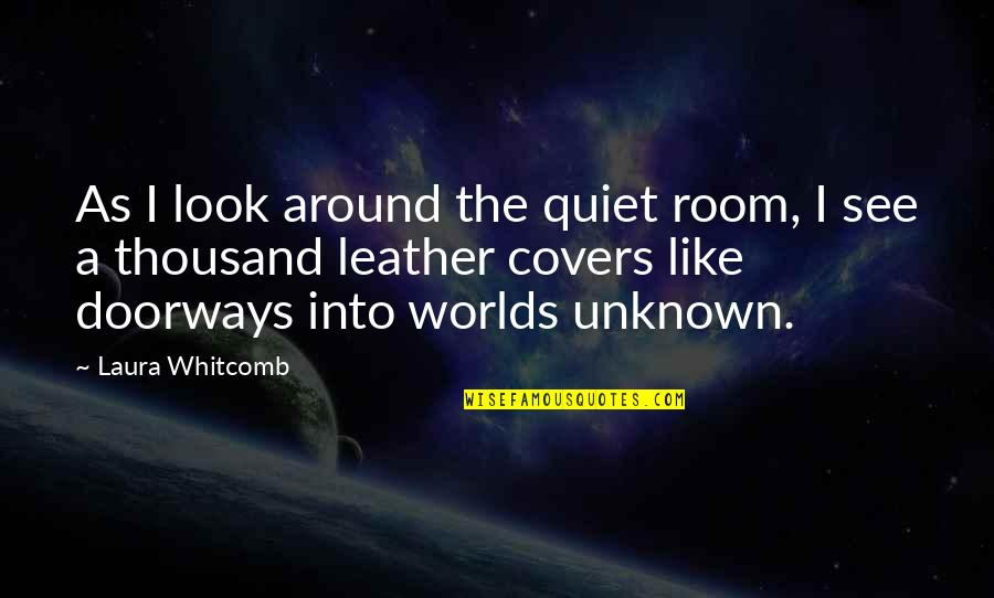 Book Room Quotes By Laura Whitcomb: As I look around the quiet room, I