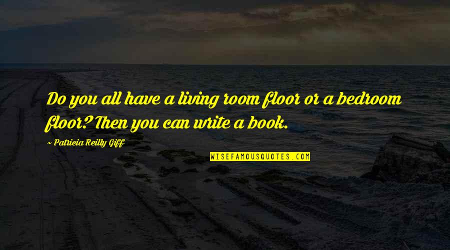 Book Room Quotes By Patricia Reilly Giff: Do you all have a living room floor