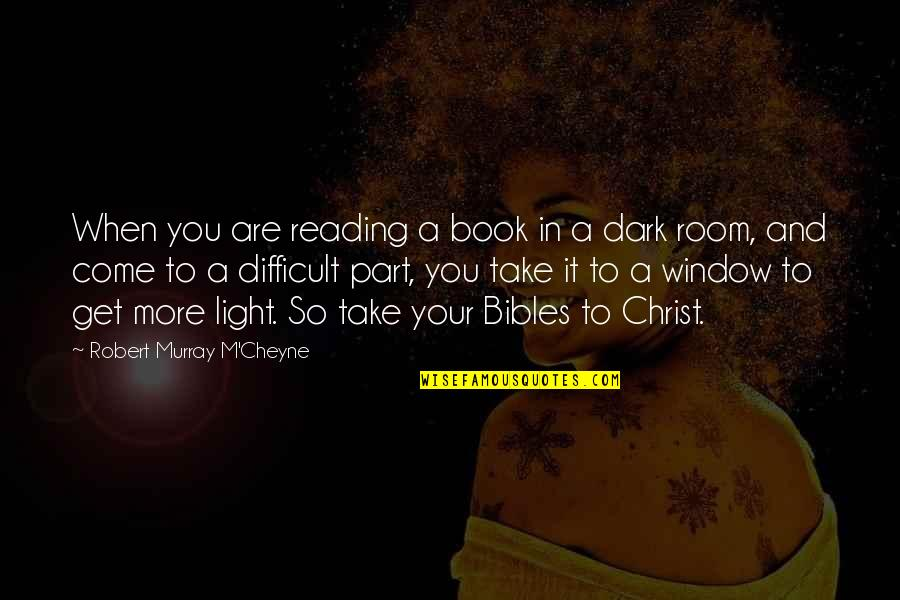 Book Room Quotes By Robert Murray M'Cheyne: When you are reading a book in a