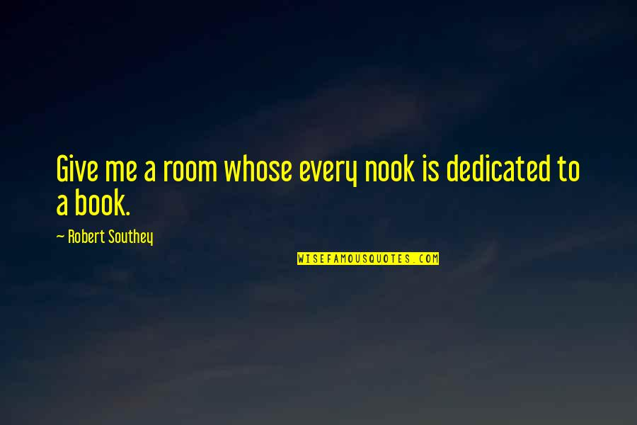 Book Room Quotes By Robert Southey: Give me a room whose every nook is