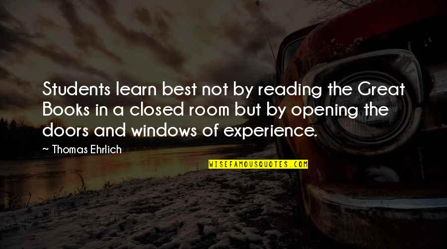 Book Room Quotes By Thomas Ehrlich: Students learn best not by reading the Great