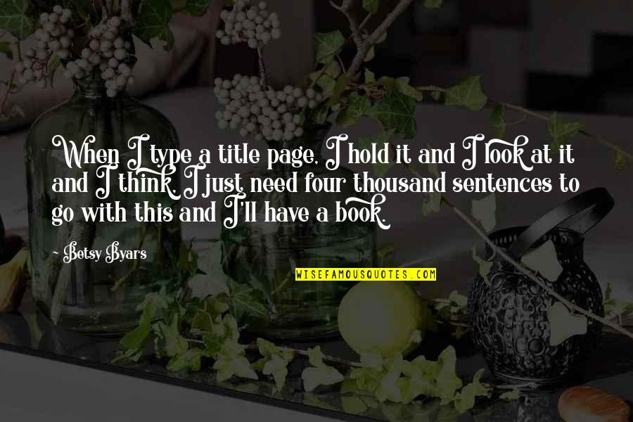 Book Title Quotes By Betsy Byars: When I type a title page, I hold