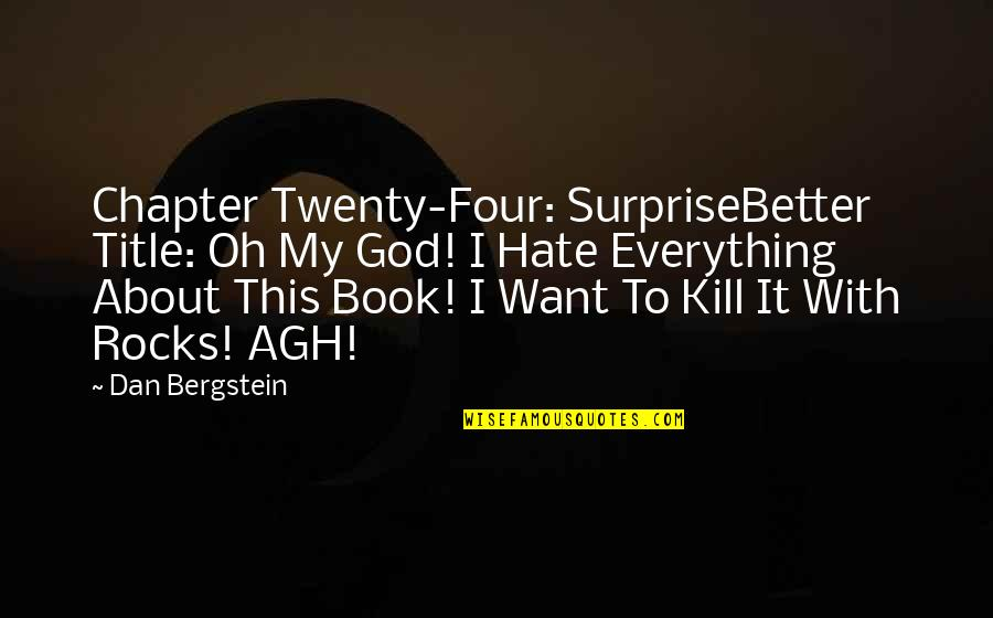 Book Title Quotes By Dan Bergstein: Chapter Twenty-Four: SurpriseBetter Title: Oh My God! I