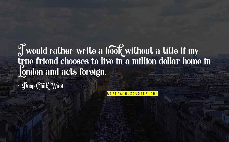 Book Title Quotes By Duop Chak Wuol: I would rather write a book without a