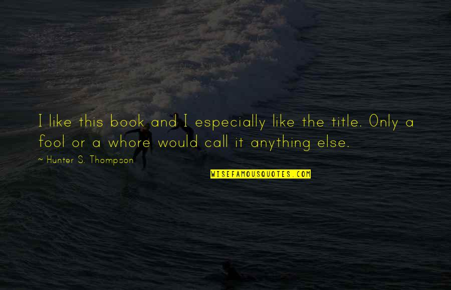 Book Title Quotes By Hunter S. Thompson: I like this book and I especially like