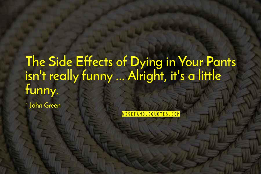 Book Title Quotes By John Green: The Side Effects of Dying in Your Pants