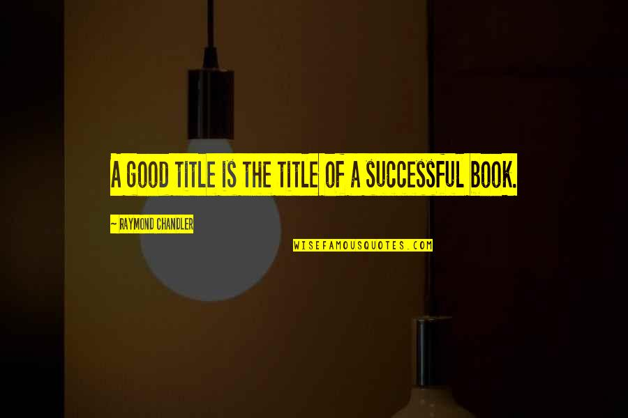 Book Title Quotes By Raymond Chandler: A good title is the title of a