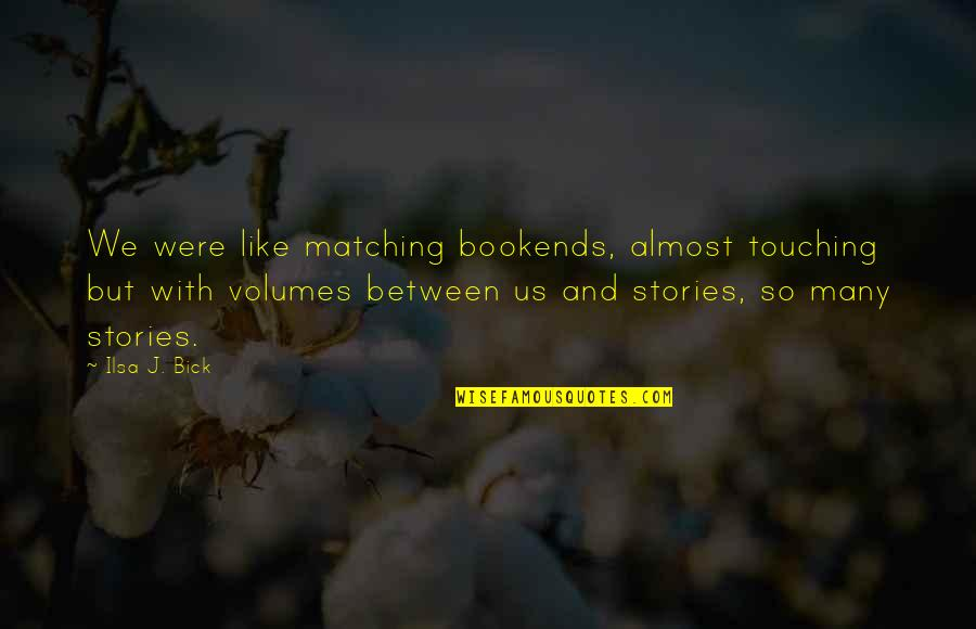 Bookends Quotes By Ilsa J. Bick: We were like matching bookends, almost touching but