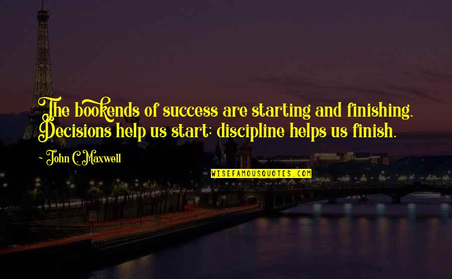 Bookends Quotes By John C. Maxwell: The bookends of success are starting and finishing.