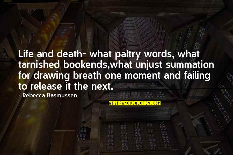Bookends Quotes By Rebecca Rasmussen: Life and death- what paltry words, what tarnished