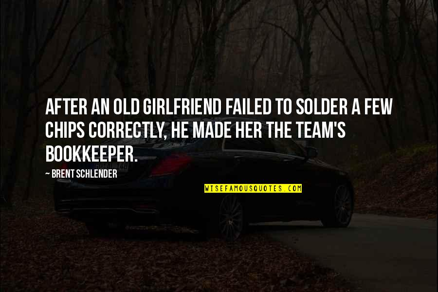 Bookkeeper Quotes By Brent Schlender: after an old girlfriend failed to solder a