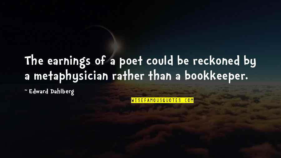 Bookkeeper Quotes By Edward Dahlberg: The earnings of a poet could be reckoned