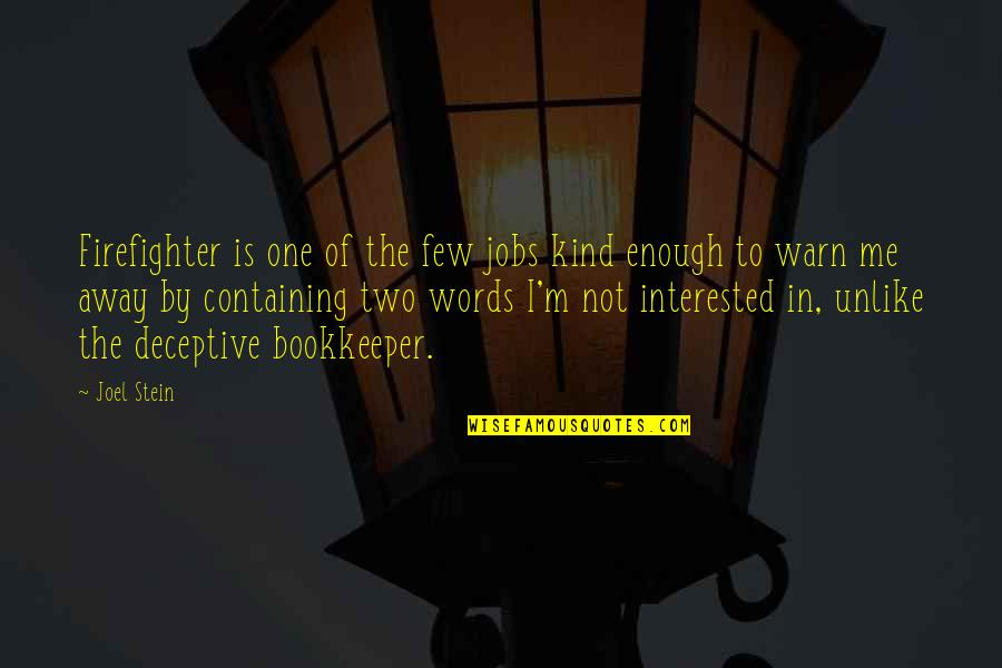 Bookkeeper Quotes By Joel Stein: Firefighter is one of the few jobs kind